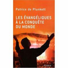 Les évangéliques à la conquête du monde - Patrice de Plunkett